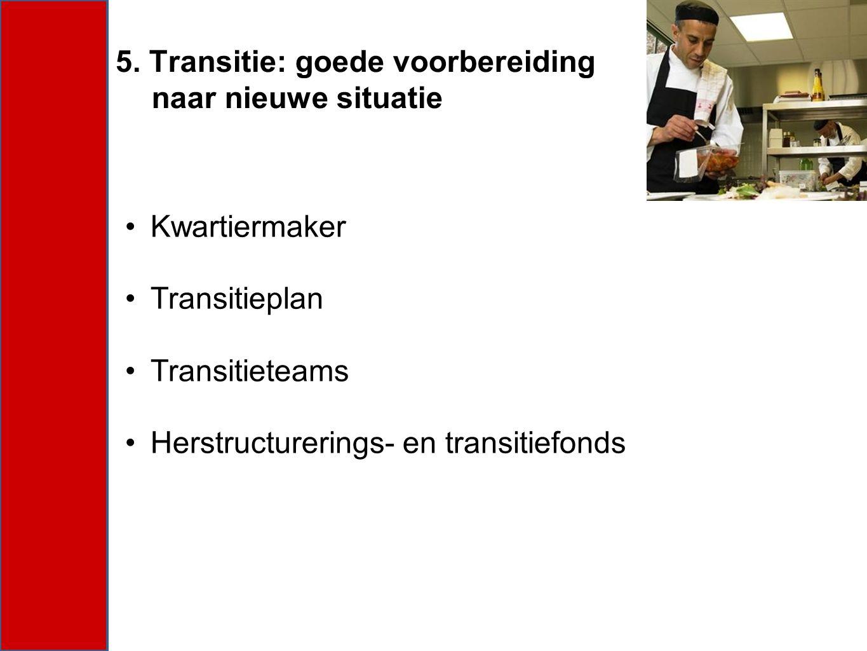 5. Transitie: goede voorbereiding naar nieuwe situatie Kwartiermaker Transitieplan Transitieteams Herstructurerings- en transitiefonds
