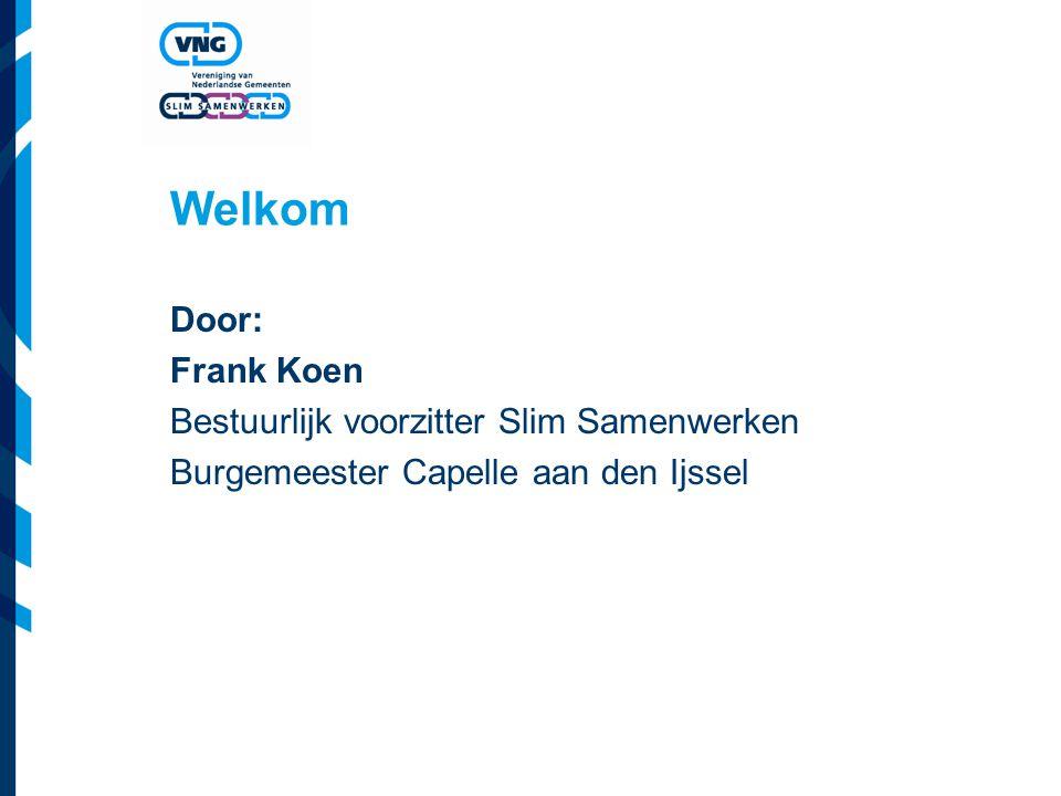 Welkom Door: Frank Koen Bestuurlijk voorzitter Slim Samenwerken Burgemeester Capelle aan den Ijssel