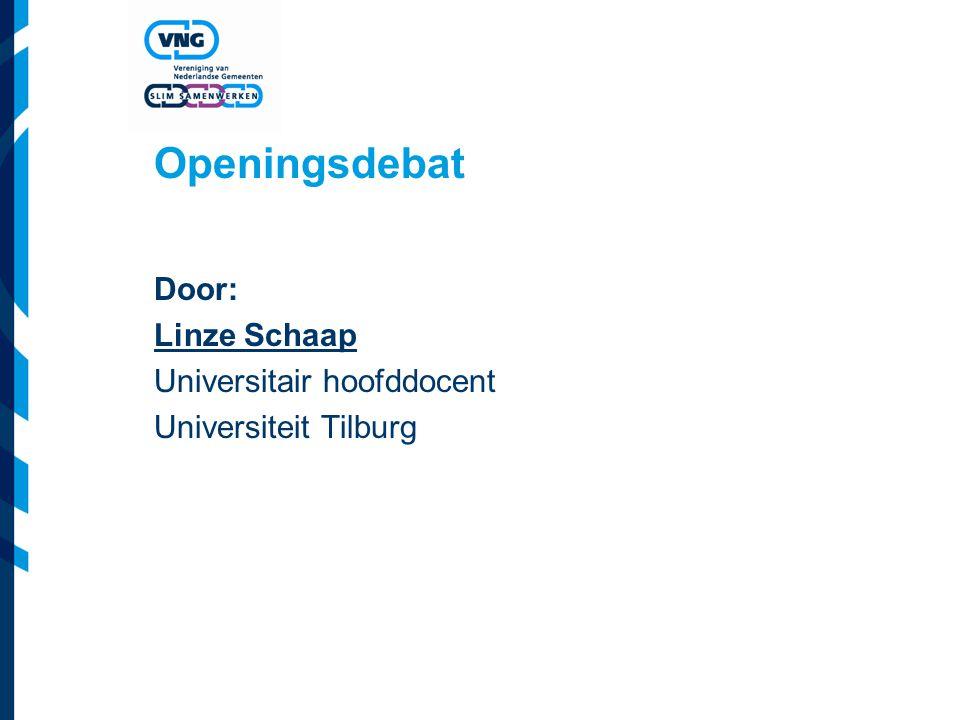 Openingsdebat Door: Linze Schaap Universitair hoofddocent Universiteit Tilburg