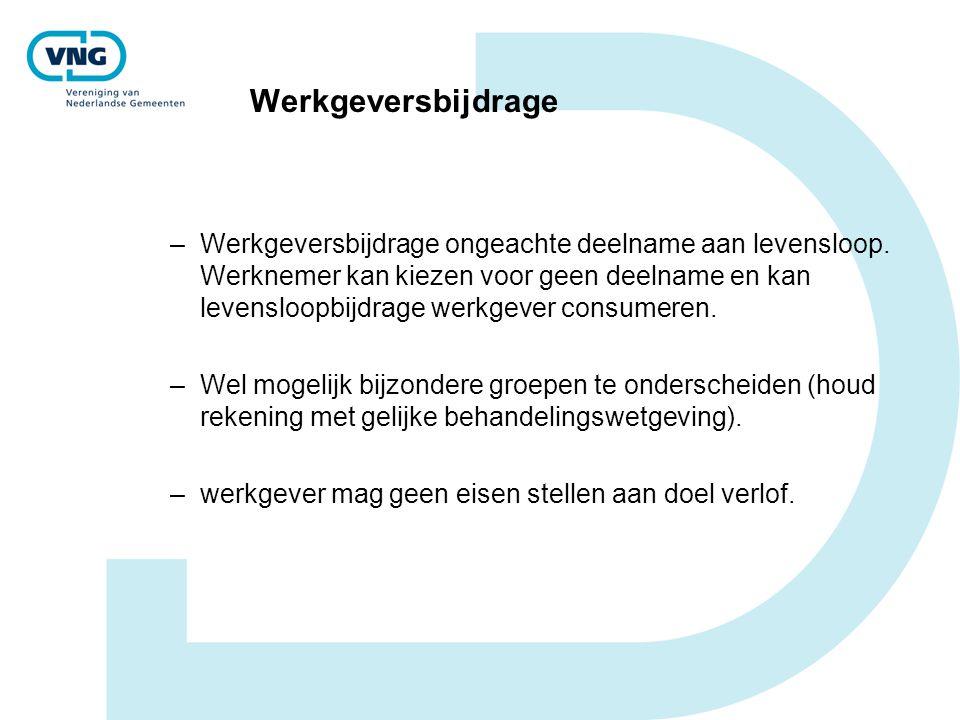 Werkgeversbijdrage –Werkgeversbijdrage ongeachte deelname aan levensloop. Werknemer kan kiezen voor geen deelname en kan levensloopbijdrage werkgever