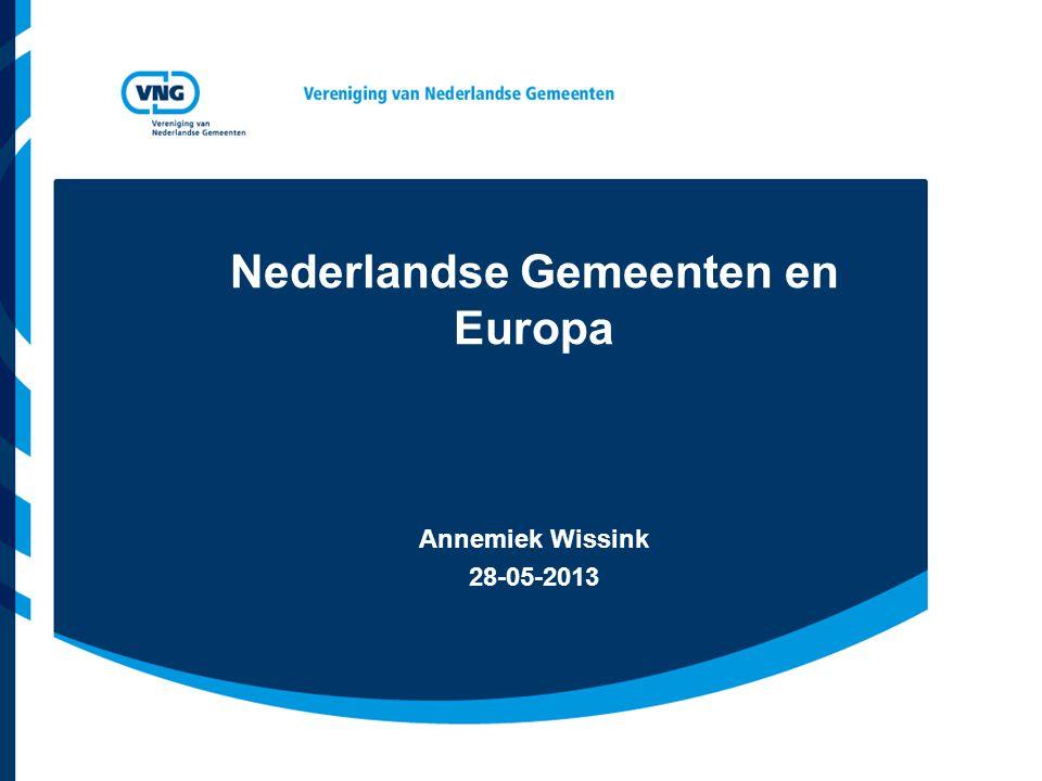 Nederlandse Gemeenten en Europa Annemiek Wissink 28-05-2013