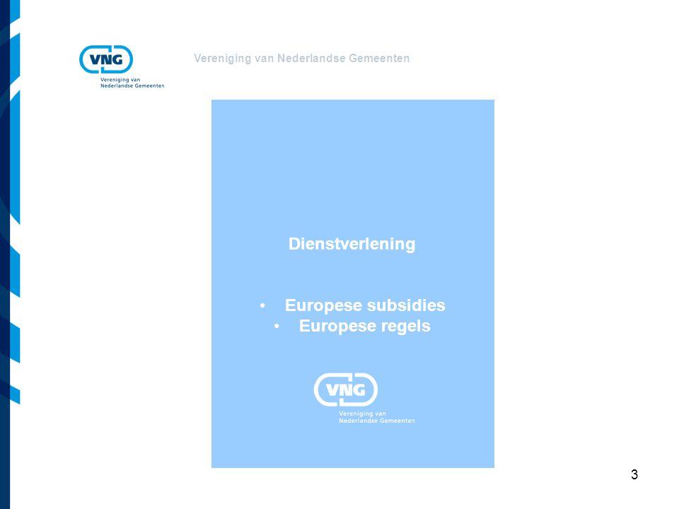 Vereniging van Nederlandse Gemeenten 3 Dienstverlening Europese subsidies Europese regels
