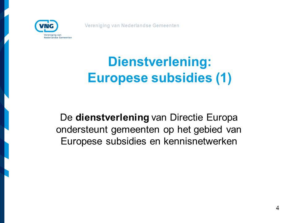 Vereniging van Nederlandse Gemeenten 5 Dienstverlening Europese subsidies (2) Ondersteuningsdiensten: Subsidiescans Vraagbeantwoording Subsidiewijzer: nieuwe begin volgend jaar.