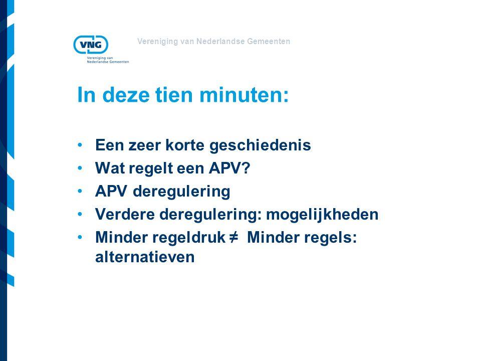 Vereniging van Nederlandse Gemeenten Zeer korte geschiedenis Algemene politieverordening APV: verlengd strafrecht Algemene plaatselijke verordening: openbare orde 1986VNG Model APV 2007Deregulering