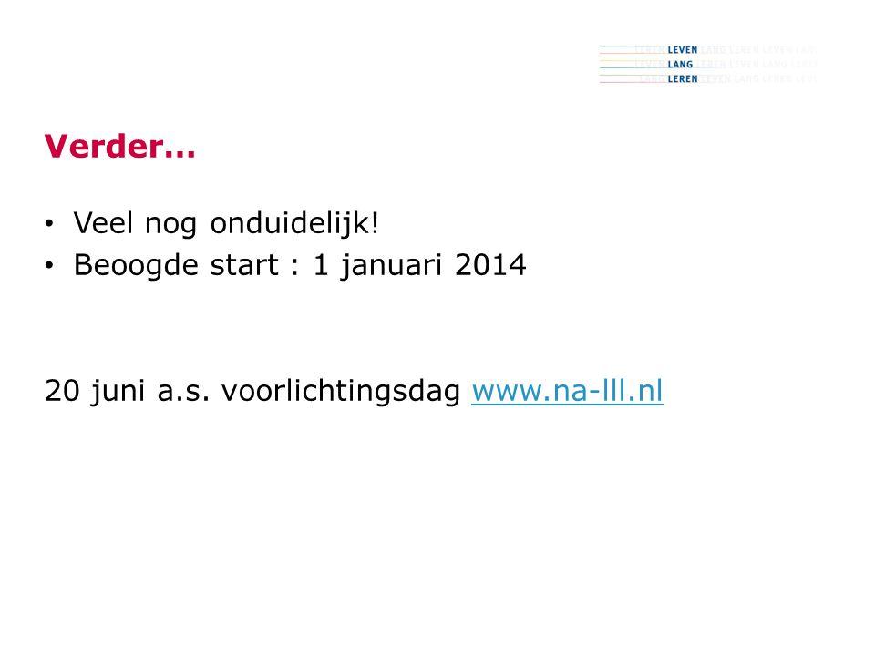 13 Verder… Veel nog onduidelijk. Beoogde start : 1 januari 2014 20 juni a.s.
