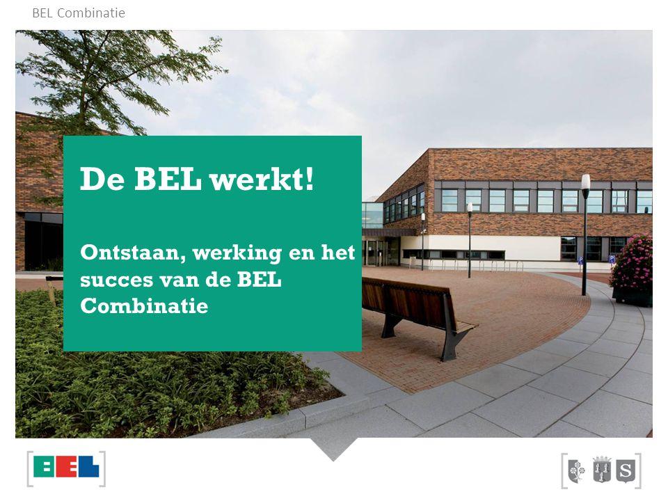 De BEL werkt! Ontstaan, werking en het succes van de BEL Combinatie BEL Combinatie