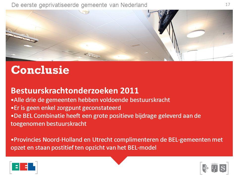 De eerste geprivatiseerde gemeente van Nederland Conclusie Bestuurskrachtonderzoeken 2011 Alle drie de gemeenten hebben voldoende bestuurskracht Er is