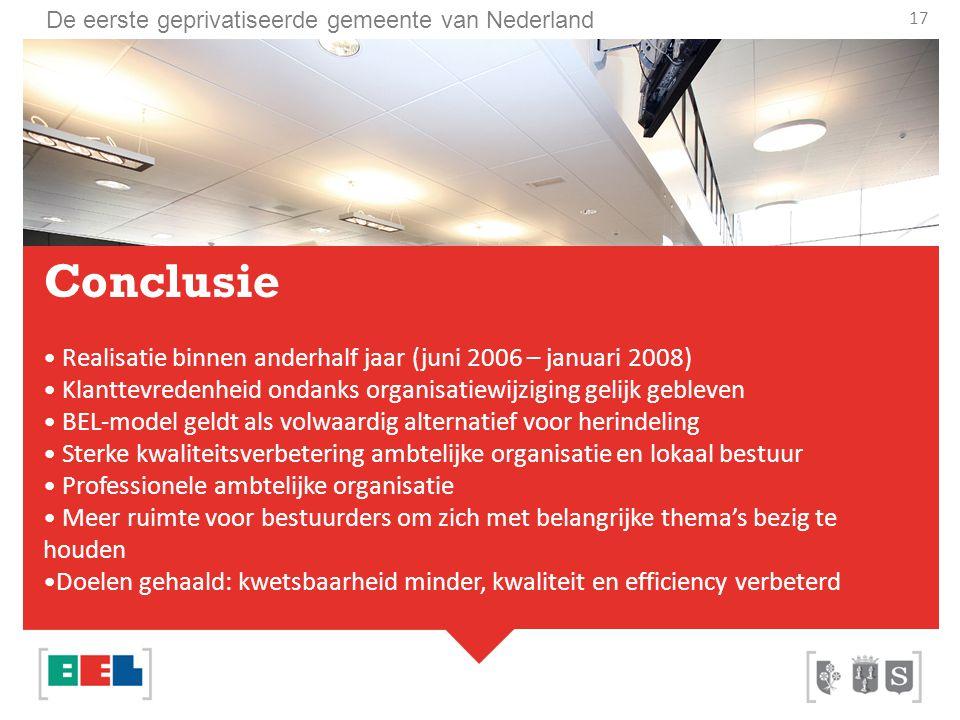 De eerste geprivatiseerde gemeente van Nederland Conclusie Realisatie binnen anderhalf jaar (juni 2006 – januari 2008) Klanttevredenheid ondanks organ