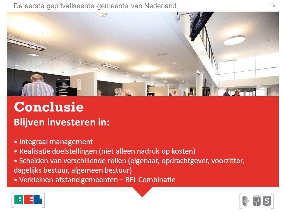 De eerste geprivatiseerde gemeente van Nederland Conclusie Blijven investeren in: Integraal management Realisatie doelstellingen (niet alleen nadruk o