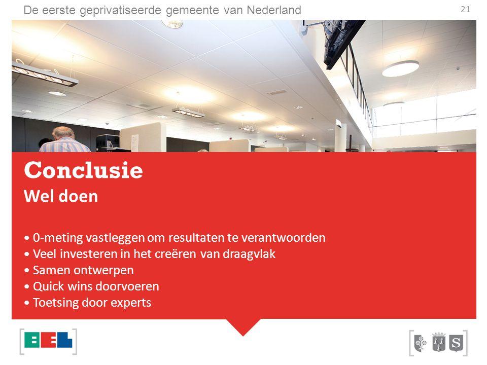 De eerste geprivatiseerde gemeente van Nederland 21 Conclusie Wel doen 0-meting vastleggen om resultaten te verantwoorden Veel investeren in het creër