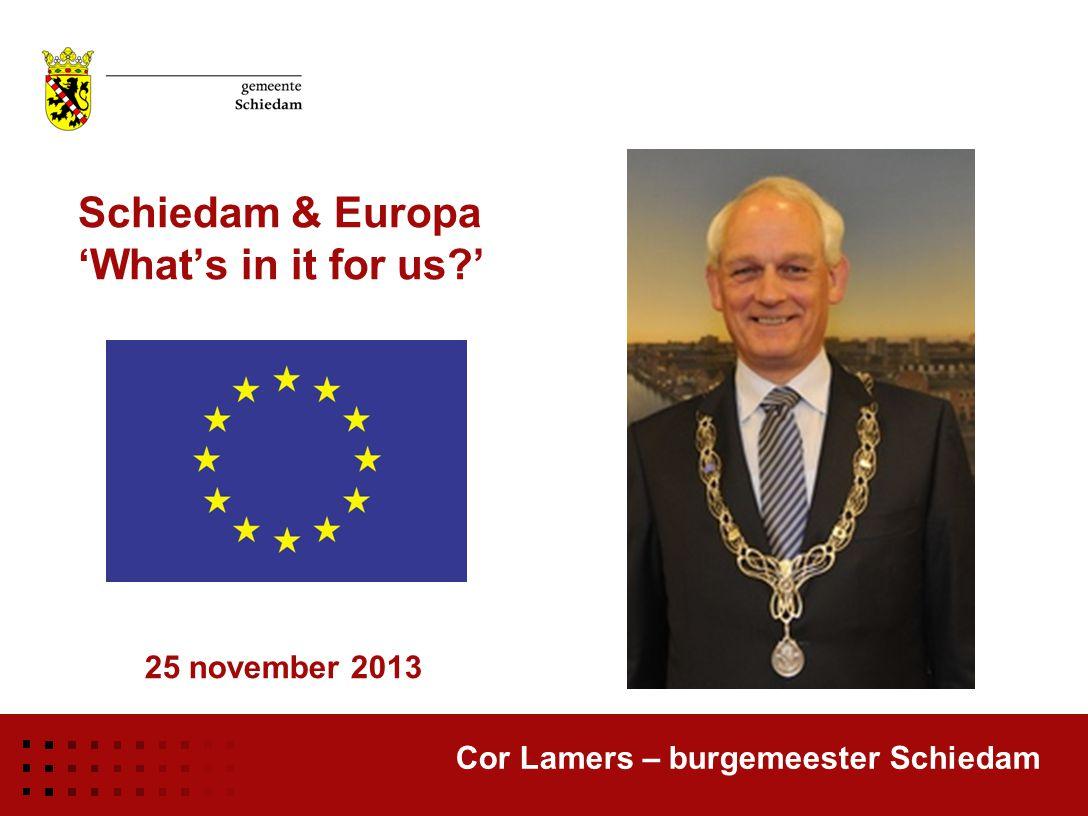 Schiedam & Europa 'What's in it for us?' Cor Lamers – burgemeester Schiedam 25 november 2013