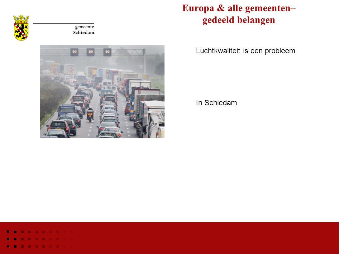 Luchtkwaliteit is een probleem Europa & alle gemeenten– gedeeld belangen In Schiedam