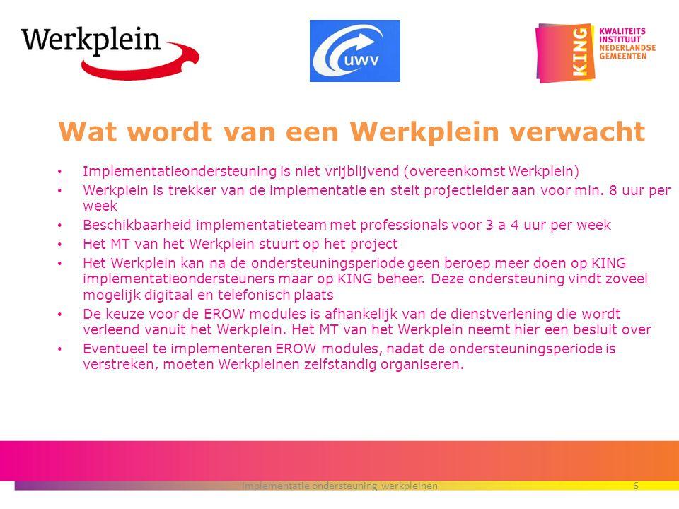 Wat wordt van een Werkplein verwacht Implementatieondersteuning is niet vrijblijvend (overeenkomst Werkplein) Werkplein is trekker van de implementati