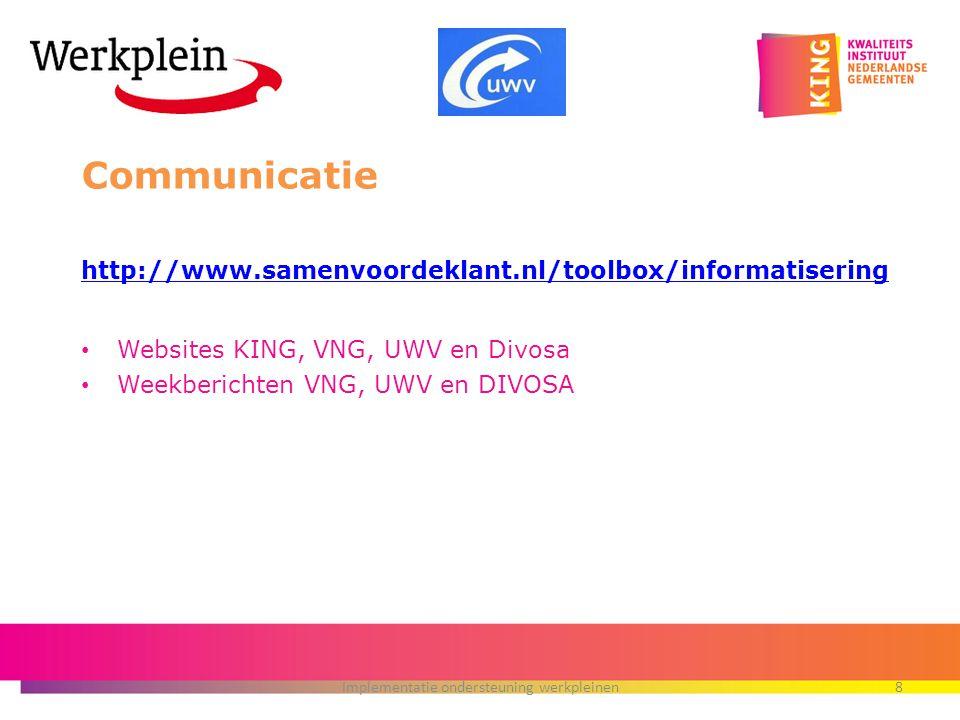 Communicatie http://www.samenvoordeklant.nl/toolbox/informatisering Websites KING, VNG, UWV en Divosa Weekberichten VNG, UWV en DIVOSA Implementatie o