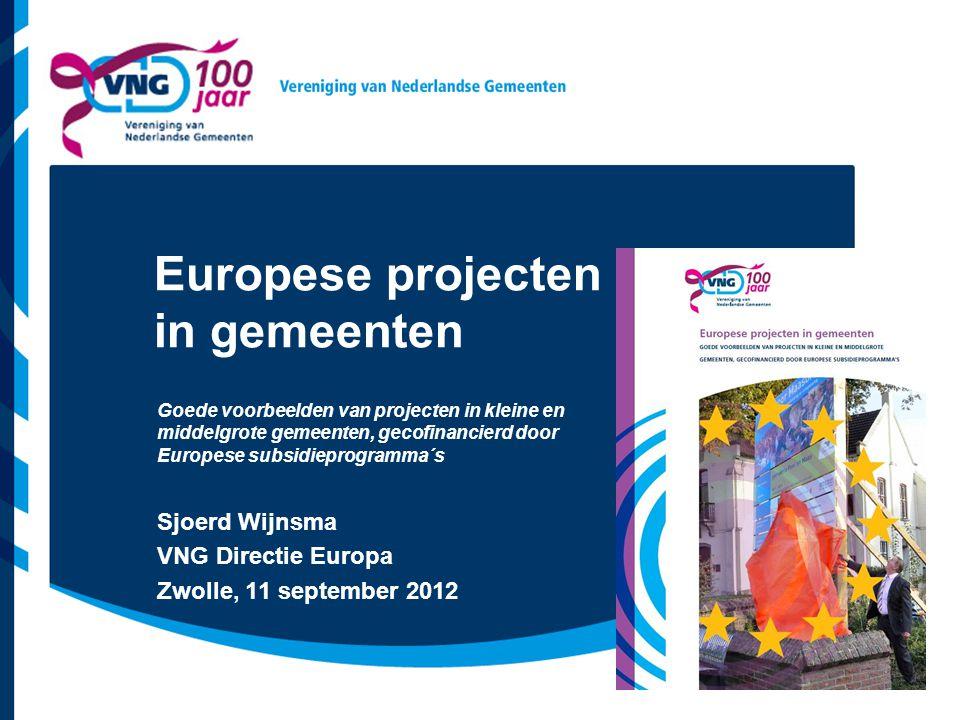 Vereniging van Nederlandse Gemeenten Doel van de publicatie Informeren over Europese subsidies aan de hand van goede voorbeelden