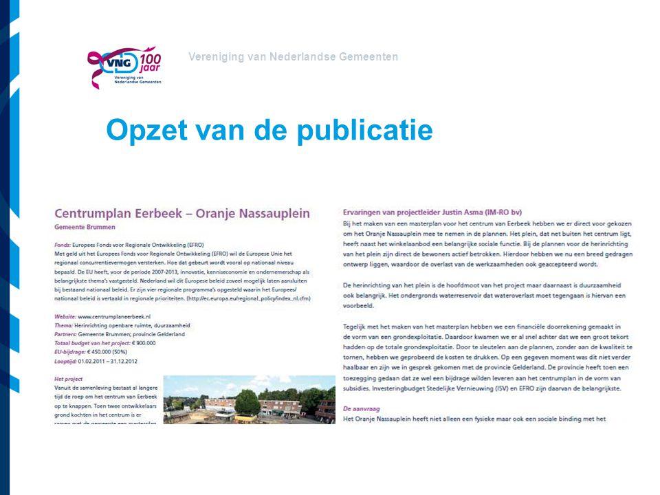 Vereniging van Nederlandse Gemeenten Belangrijkste conclusies Financieel gat op de begroting van projecten kan gedekt worden Subsidies maken het mogelijk gemeentelijk beleid en prioriteiten te realiseren Internationale profilering Hoge administratieve lasten
