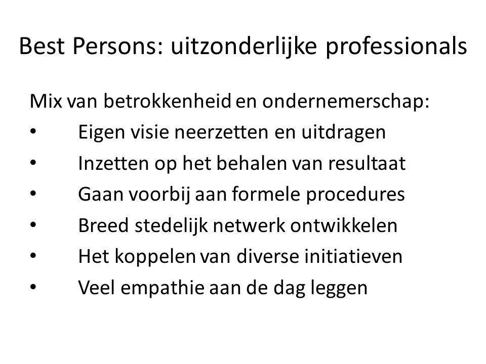 Best Persons: uitzonderlijke professionals Mix van betrokkenheid en ondernemerschap: Eigen visie neerzetten en uitdragen Inzetten op het behalen van r