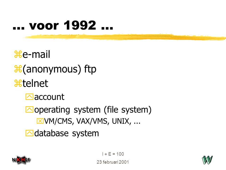 I + E = 100 23 februari 2001... voor 1992... ze-mail z(anonymous) ftp ztelnet yaccount yoperating system (file system) xVM/CMS, VAX/VMS, UNIX,... ydat