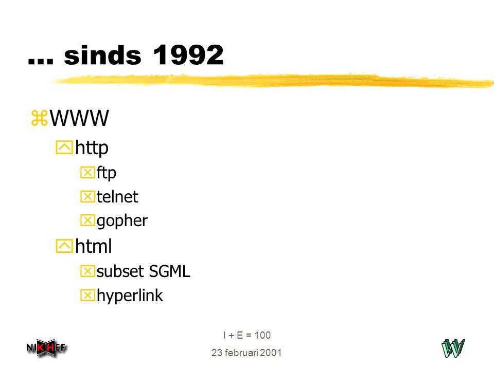 I + E = 100 23 februari 2001... sinds 1992 zWWW yhttp xftp xtelnet xgopher yhtml xsubset SGML xhyperlink