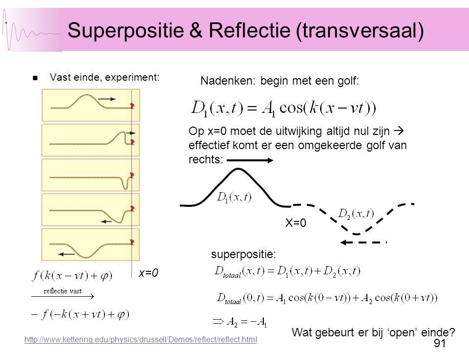 91 Superpositie & Reflectie (transversaal) Vast einde, experiment: x=0 Nadenken: begin met een golf: Op x=0 moet de uitwijking altijd nul zijn  effectief komt er een omgekeerde golf van rechts: X=0 superpositie: Wat gebeurt er bij 'open' einde.