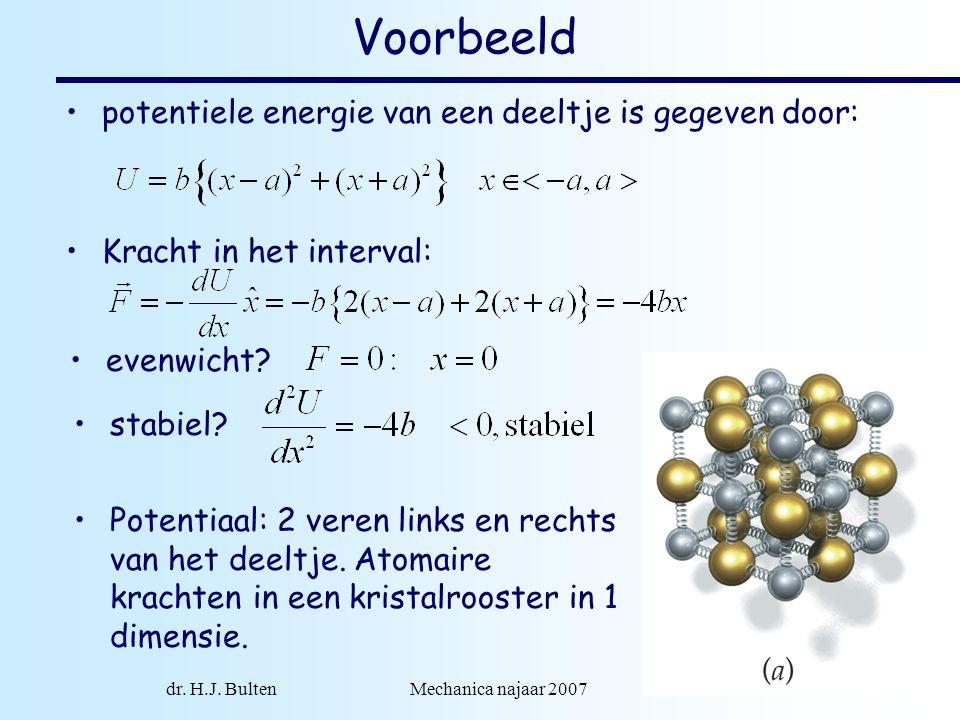 dr. H.J. Bulten Mechanica najaar 2007 15 Voorbeeld potentiele energie van een deeltje is gegeven door: Kracht in het interval: evenwicht? stabiel? Pot