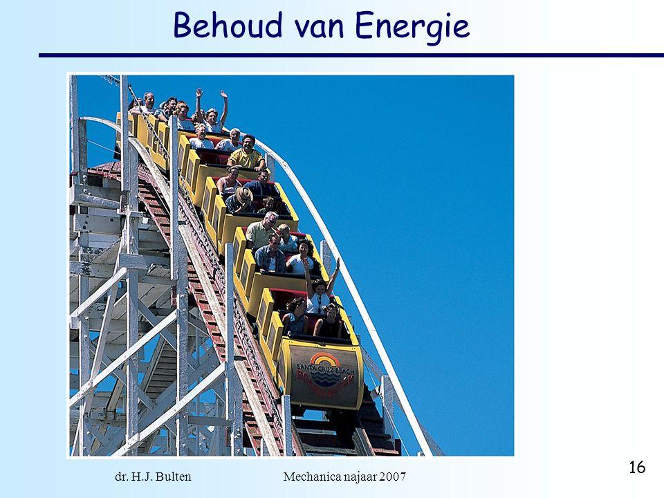 dr. H.J. Bulten Mechanica najaar 2007 16 Behoud van Energie