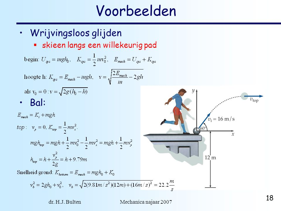 dr. H.J. Bulten Mechanica najaar 2007 18 Voorbeelden Wrijvingsloos glijden  skieen langs een willekeurig pad Bal: