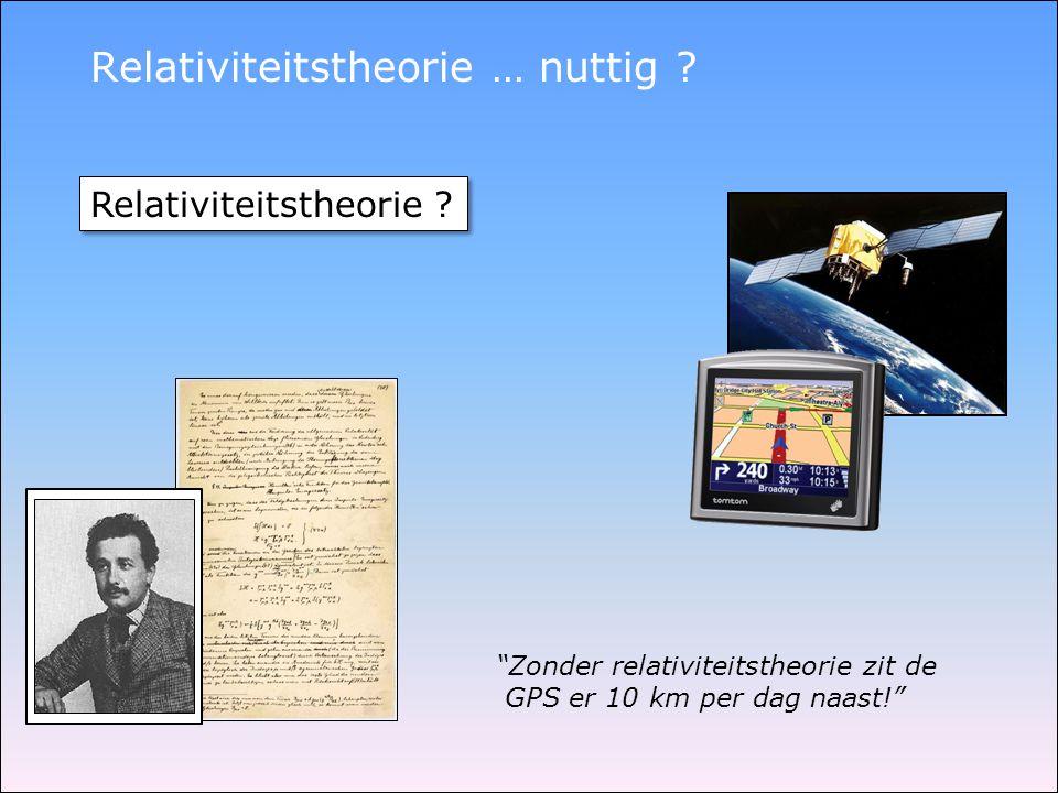 Zonder relativiteitstheorie zit de GPS er 10 km per dag naast! Relativiteitstheorie .