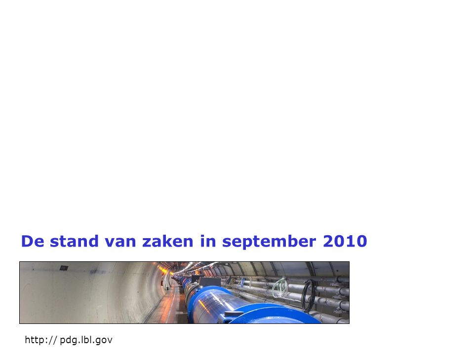 De stand van zaken in september 2010 http:// pdg.lbl.gov
