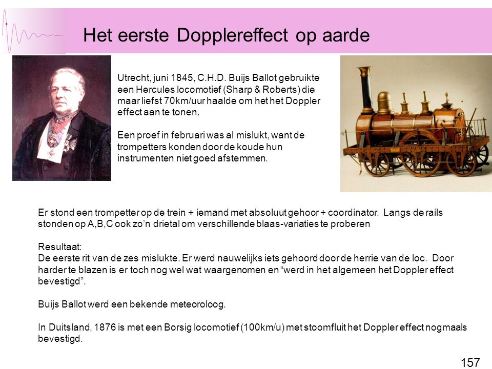 157 Het eerste Dopplereffect op aarde Er stond een trompetter op de trein + iemand met absoluut gehoor + coordinator. Langs de rails stonden op A,B,C