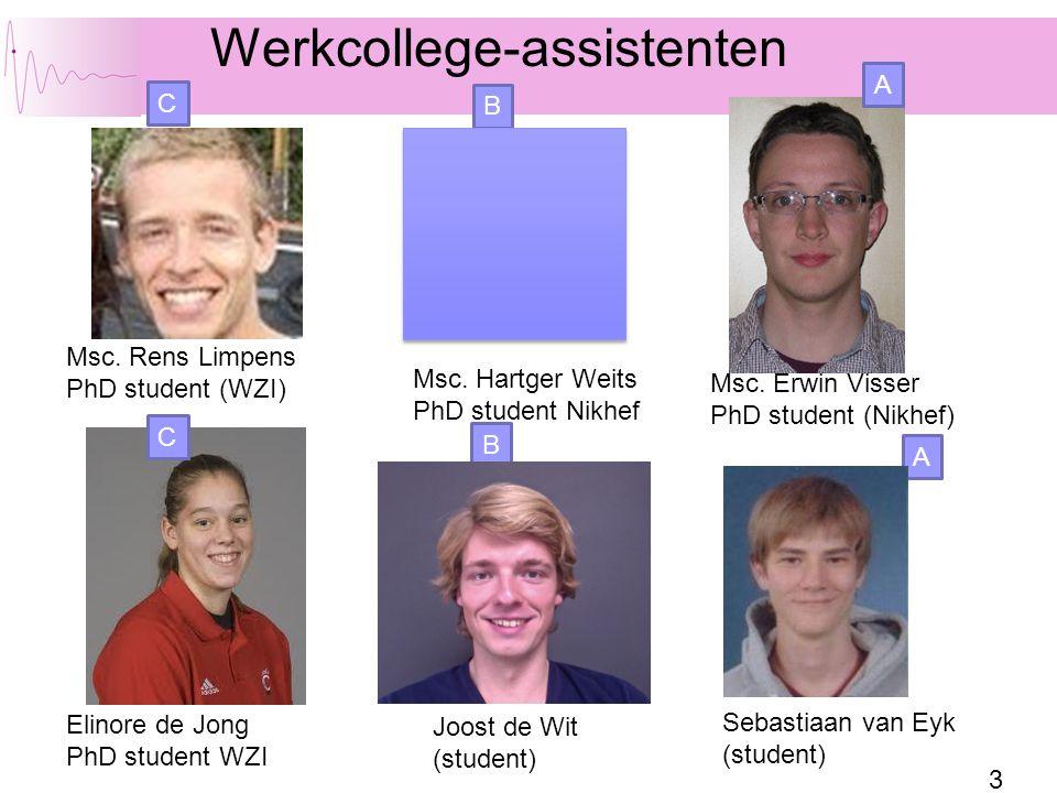 3 Werkcollege-assistenten Msc. Hartger Weits PhD student Nikhef Sebastiaan van Eyk (student) Msc. Erwin Visser PhD student (Nikhef) Joost de Wit (stud