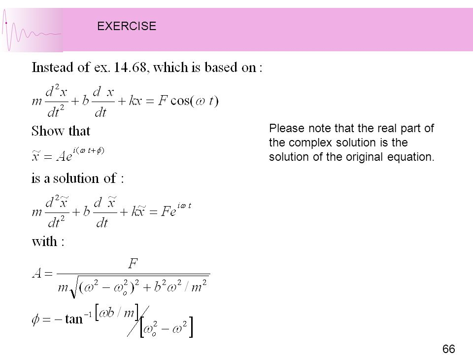 66 Please note that the real part of the complex solution is the solution of the original equation. EXERCISE