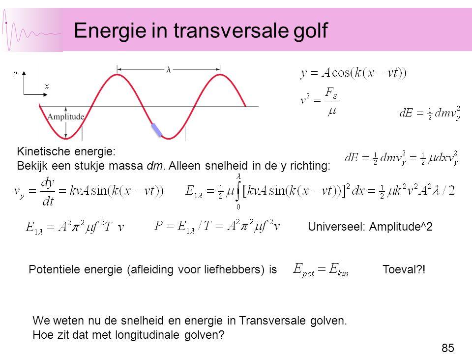 85 Energie in transversale golf Kinetische energie: Bekijk een stukje massa dm. Alleen snelheid in de y richting: Universeel: Amplitude^2 We weten nu