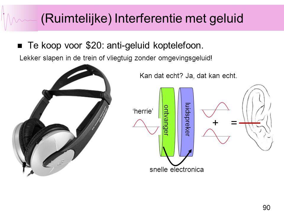 90 (Ruimtelijke) Interferentie met geluid Te koop voor $20: anti-geluid koptelefoon. Lekker slapen in de trein of vliegtuig zonder omgevingsgeluid! Ka
