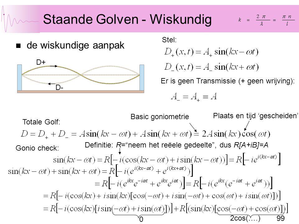 99 Staande Golven - Wiskundig de wiskundige aanpak D+ D- Er is geen Transmissie (+ geen wrijving): Totale Golf: Stel: Basic goniometrie Gonio check: 0