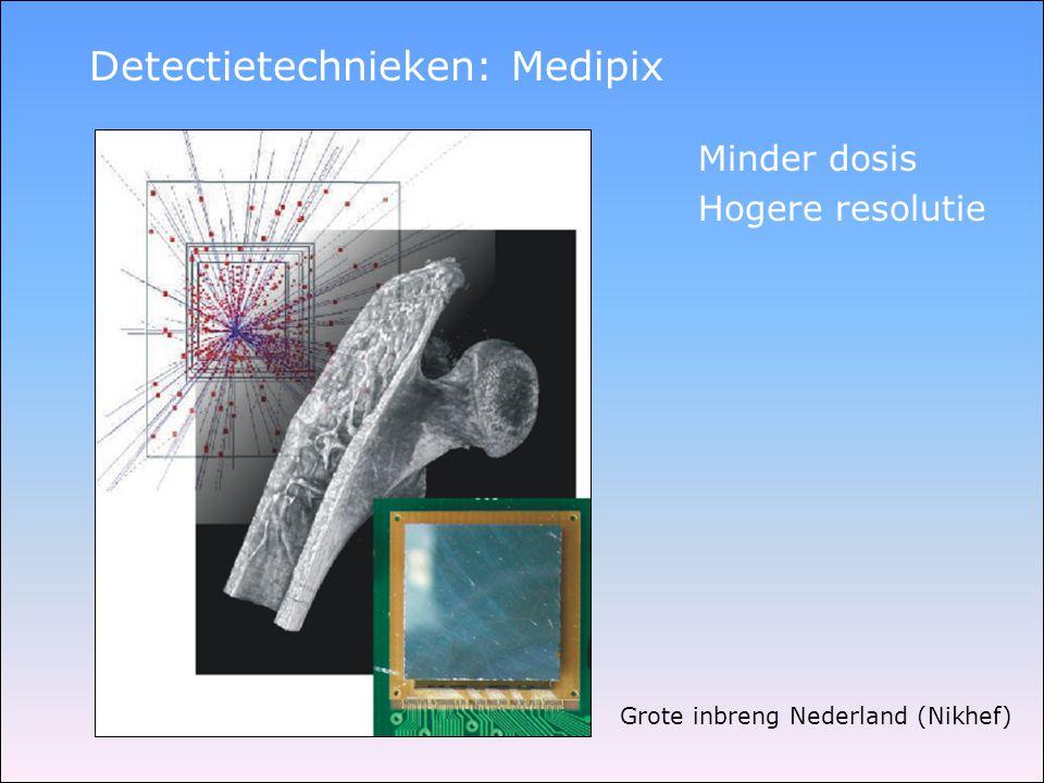 Detectietechnieken: Medipix Minder dosis Hogere resolutie Grote inbreng Nederland (Nikhef)