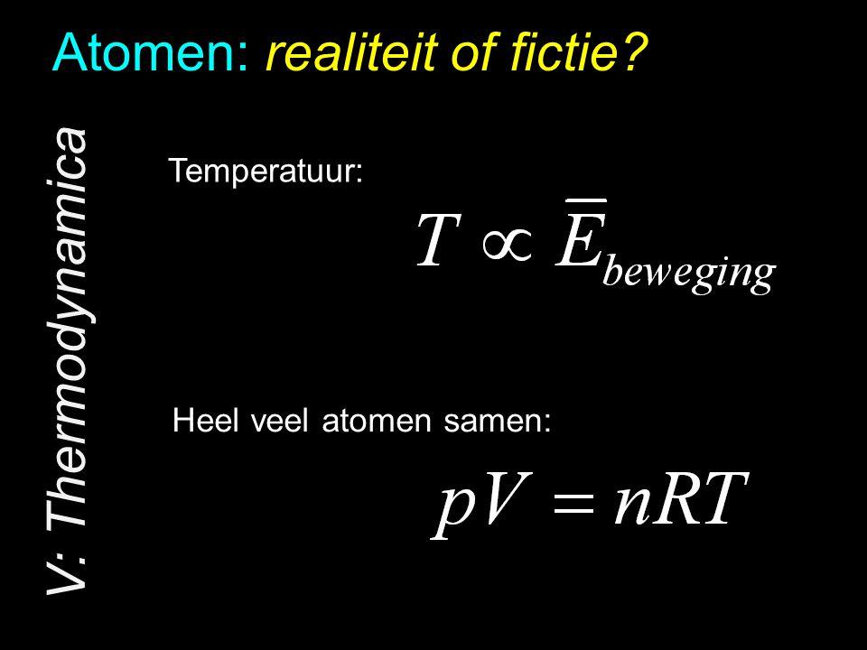 Atomen: realiteit of fictie? V: Thermodynamica Heel veel atomen samen: Temperatuur:
