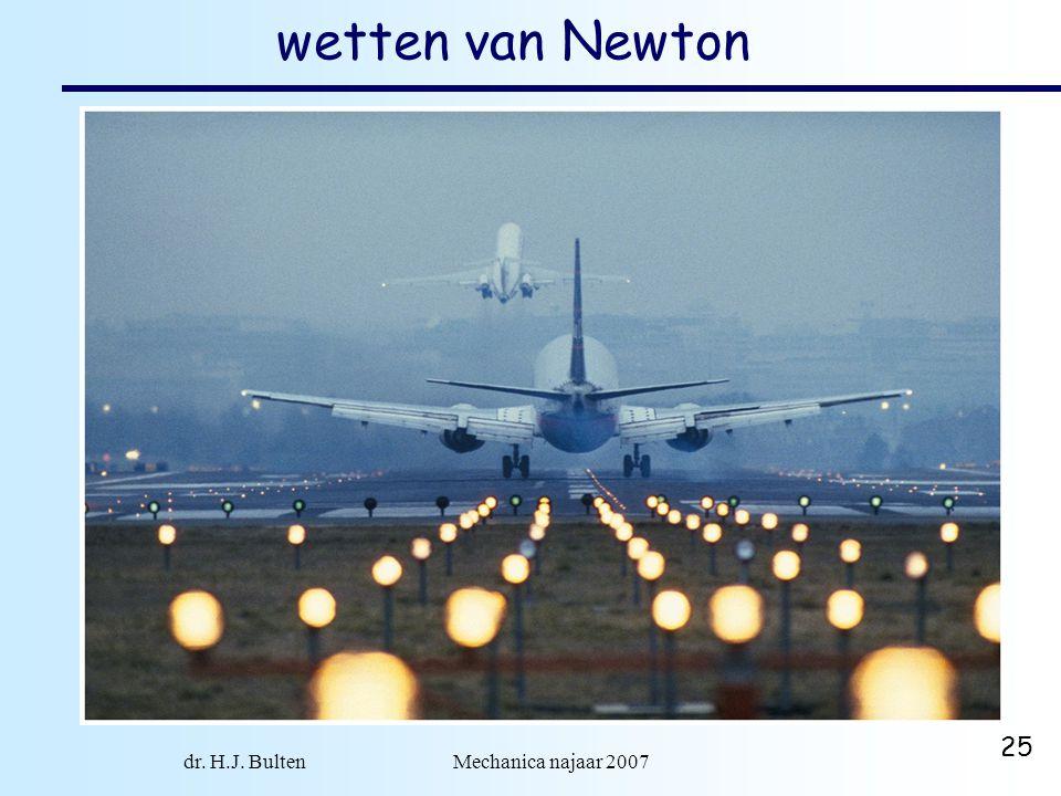 dr. H.J. Bulten Mechanica najaar 2007 25 wetten van Newton