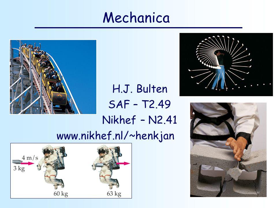 Mechanica H.J. Bulten SAF – T2.49 Nikhef – N2.41 www.nikhef.nl/~henkjan