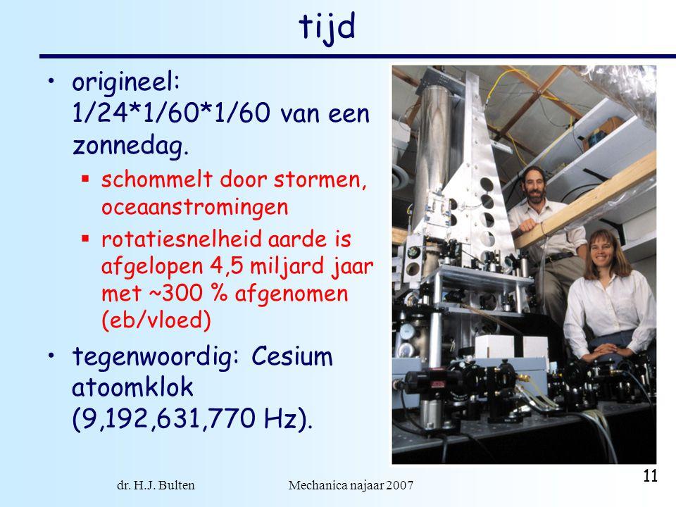 dr. H.J. Bulten Mechanica najaar 2007 11 tijd origineel: 1/24*1/60*1/60 van een zonnedag.  schommelt door stormen, oceaanstromingen  rotatiesnelheid