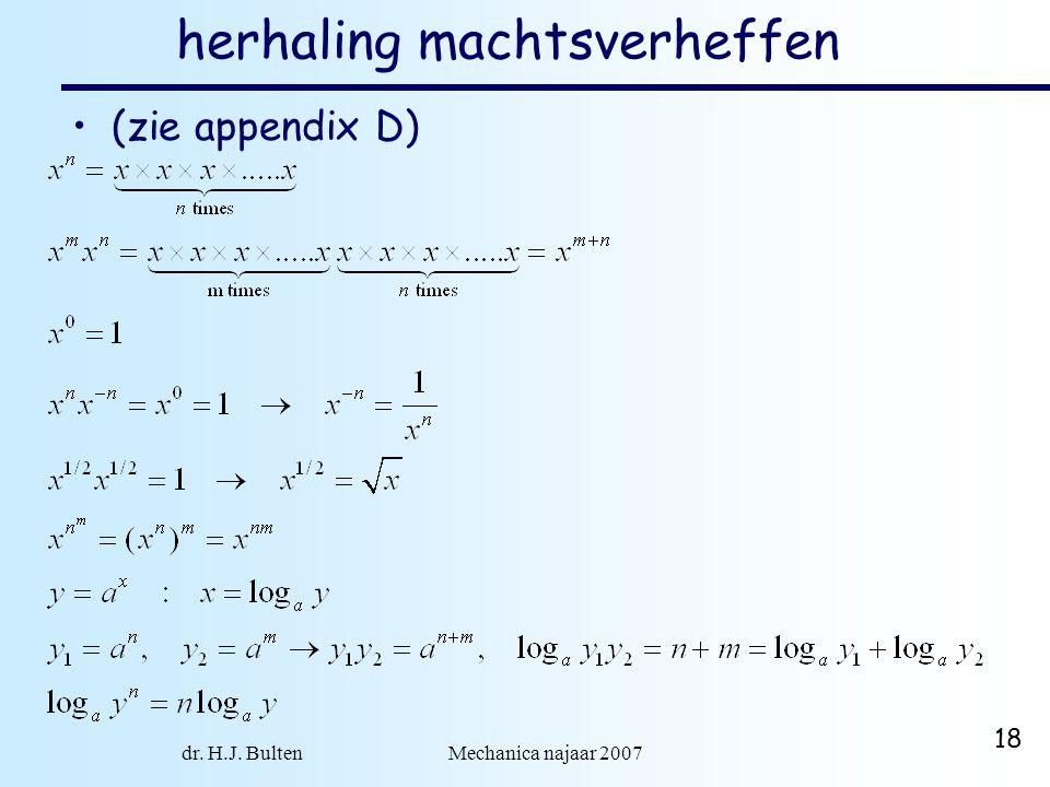 dr. H.J. Bulten Mechanica najaar 2007 18 herhaling machtsverheffen (zie appendix D)