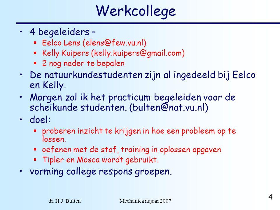 dr. H.J. Bulten Mechanica najaar 2007 4 Werkcollege 4 begeleiders –  Eelco Lens (elens@few.vu.nl)  Kelly Kuipers (kelly.kuipers@gmail.com)  2 nog n