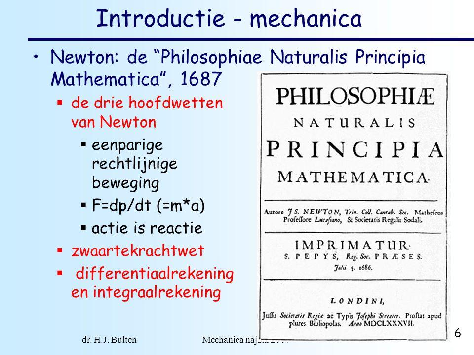 """dr. H.J. Bulten Mechanica najaar 2007 6 Introductie - mechanica Newton: de """"Philosophiae Naturalis Principia Mathematica"""", 1687  de drie hoofdwetten"""