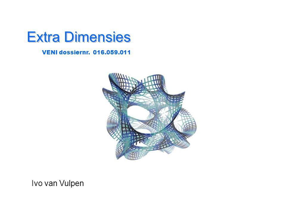 Extra Dimensies Ivo van Vulpen VENI dossiernr. 016.059.011