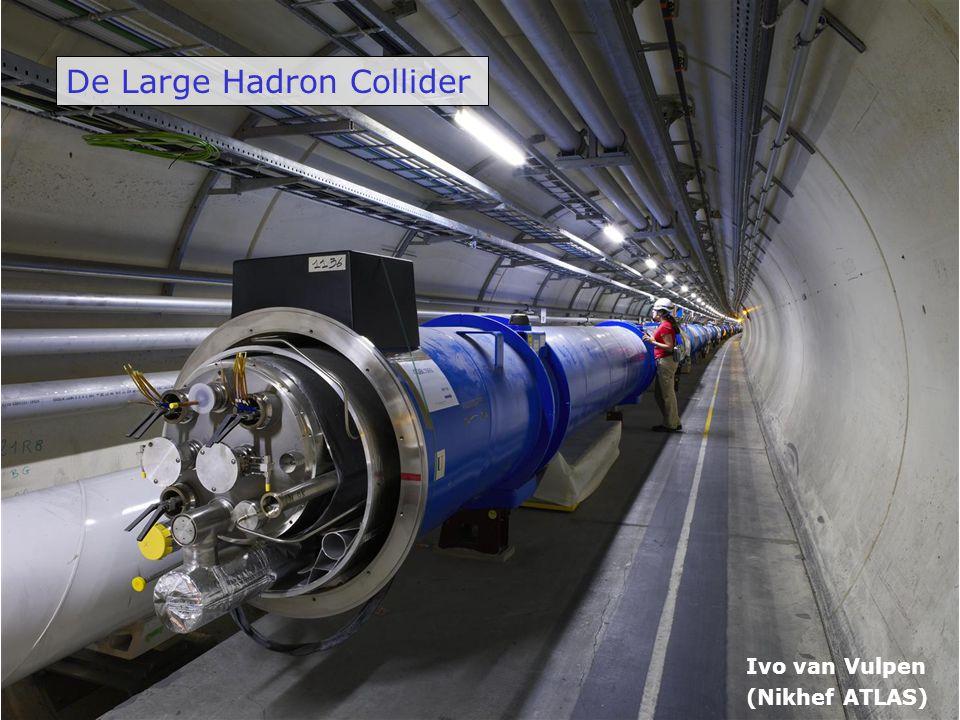De Large Hadron Collider Ivo van Vulpen (Nikhef ATLAS)