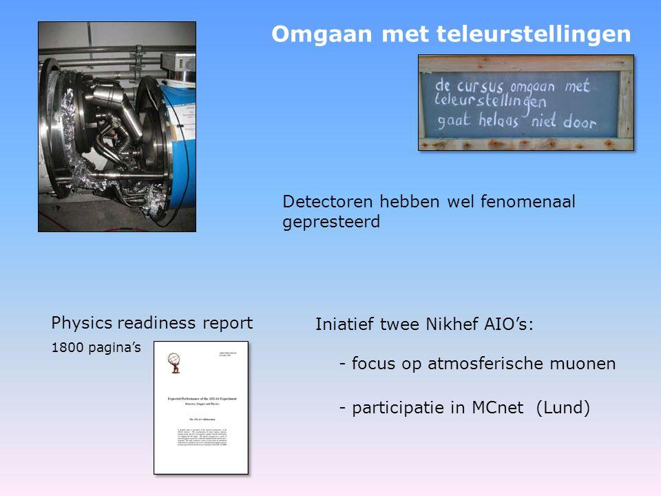 Omgaan met teleurstellingen Iniatief twee Nikhef AIO's: - focus op atmosferische muonen - participatie in MCnet (Lund) Physics readiness report 1800 pagina's Detectoren hebben wel fenomenaal gepresteerd