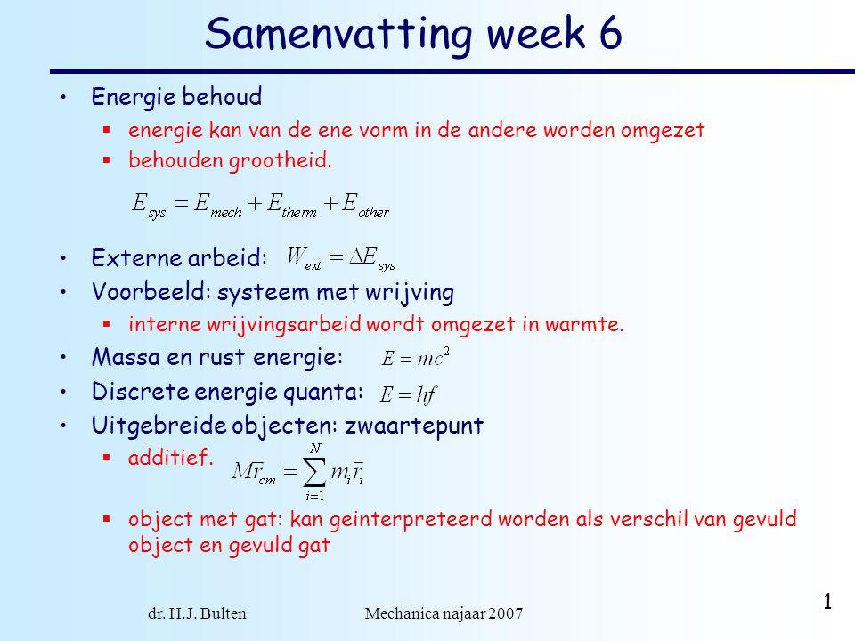 dr. H.J. Bulten Mechanica najaar 2007 1 Samenvatting week 6 Energie behoud  energie kan van de ene vorm in de andere worden omgezet  behouden grooth