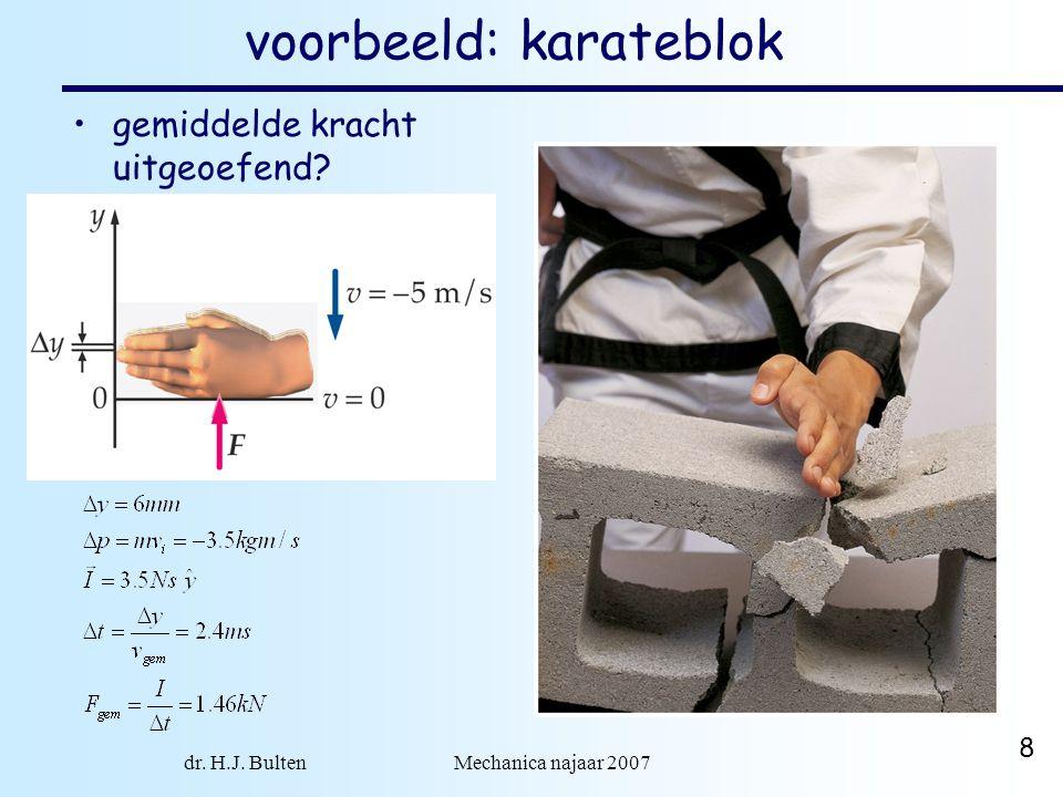 dr. H.J. Bulten Mechanica najaar 2007 8 voorbeeld: karateblok gemiddelde kracht uitgeoefend?