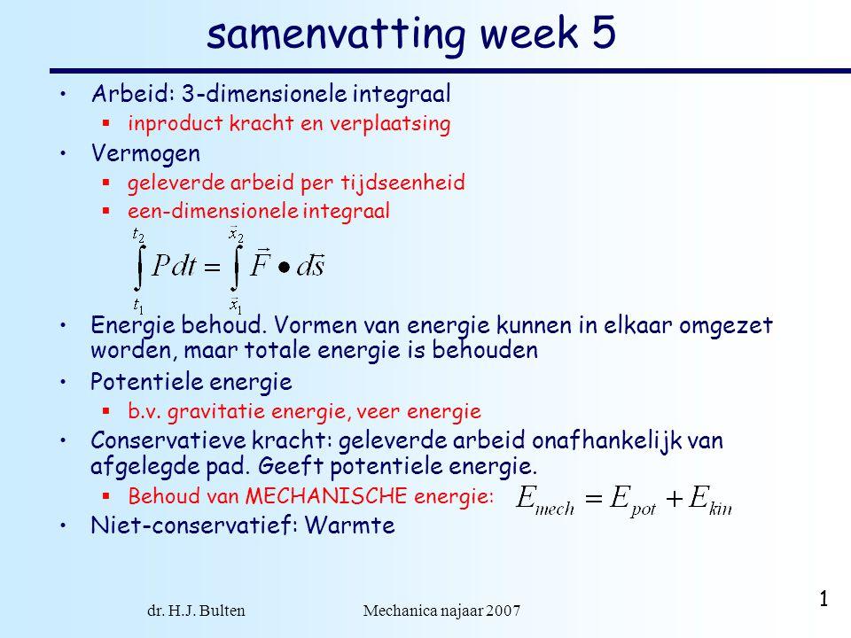 dr. H.J. Bulten Mechanica najaar 2007 1 samenvatting week 5 Arbeid: 3-dimensionele integraal  inproduct kracht en verplaatsing Vermogen  geleverde a