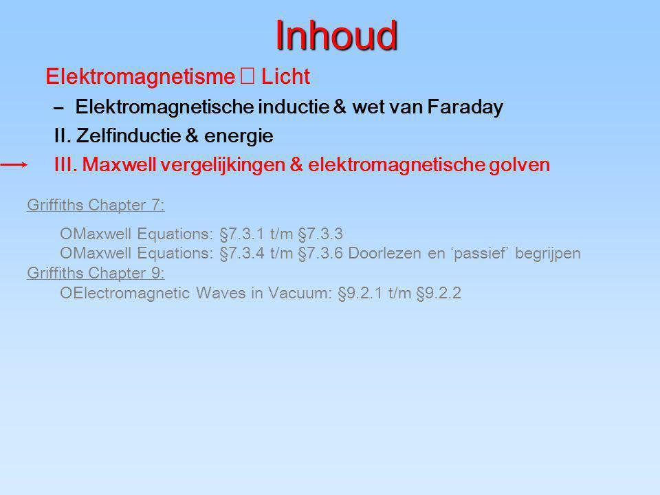 Inhoud Elektromagnetisme  Licht –Elektromagnetische inductie & wet van Faraday II. Zelfinductie & energie III. Maxwell vergelijkingen & elektromagnet